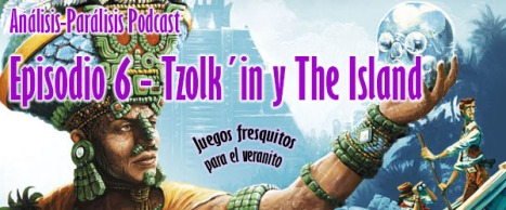 Podcast 6 - Tzolk´in y The Island